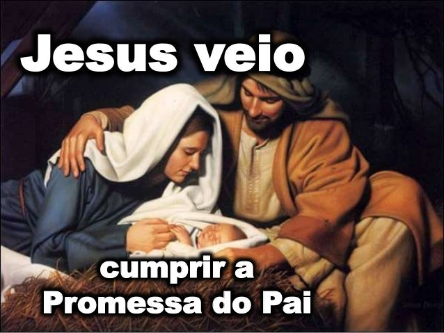 Jesus veio cumprir a Promessa do Pai