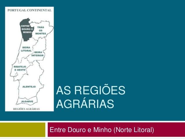 AS REGIÕES AGRÁRIAS Entre Douro e Minho (Norte Litoral)