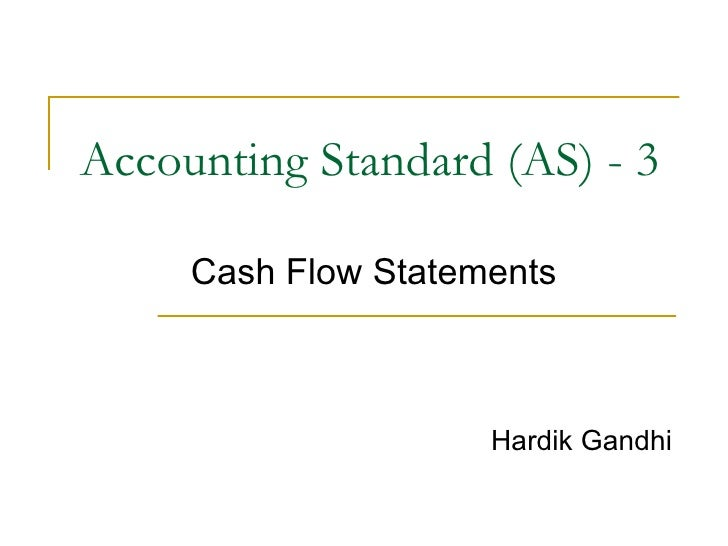 Accounting Standard (AS) - 3 Cash Flow Statements Hardik Gandhi