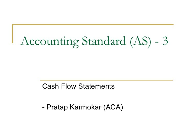 Accounting Standard (AS) - 3    Cash Flow Statements    - Pratap Karmokar (ACA)