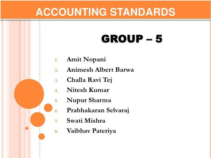 ACCOUNTING STANDARDS<br />GROUP – 5<br />Amit Nopani<br />Animesh Albert Barwa<br />Challa Ravi Tej<br />Nitesh Kumar<br /...