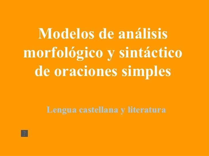 Modelos de análisis morfológico y sintáctico de oraciones simples Lengua castellana y literatura