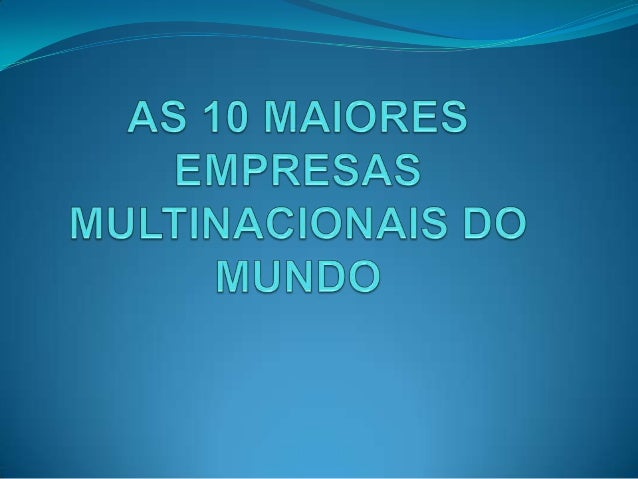 As 10 maiores empresas multinacionais do mundo