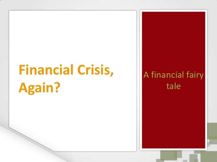 Financial Crisis,   A financial fairyAgain?                    tale