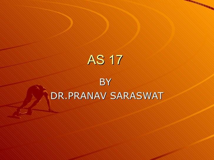 AS 17  BY  DR.PRANAV SARASWAT