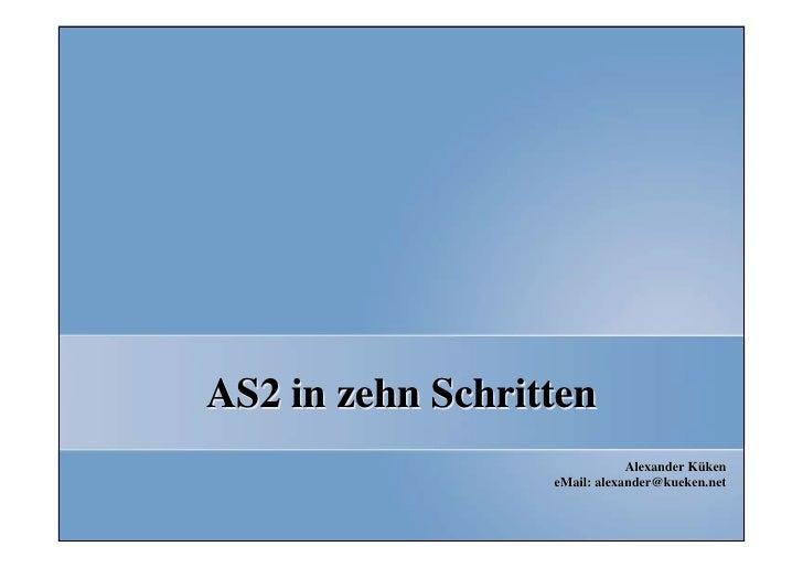 AS2 in zehn Schritten                               Alexander Küken                   eMail: alexander@kueken.net         ...