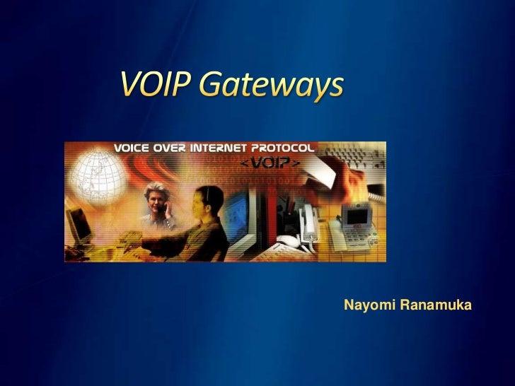 VOIP Gateways<br />NayomiRanamuka<br />