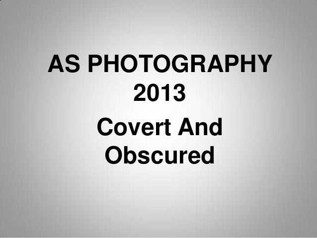 AS PHOTOGRAPHY      2013    Covert And    Obscured