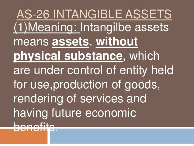 AS-26 INTANGIBLE ASSETS (1)Meaning: Intangilbe assets means assets, without physical substance, which are under control of...