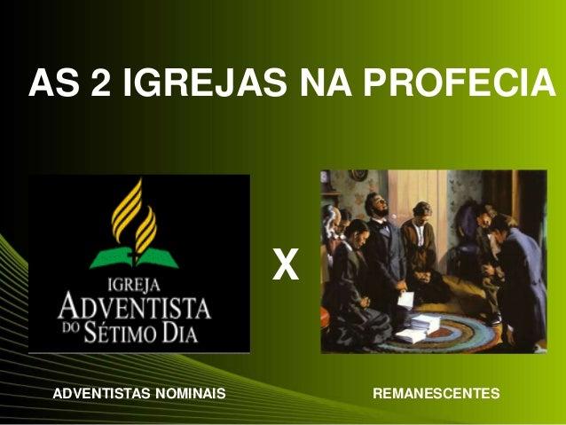 AS 2 IGREJAS NA PROFECIA ADVENTISTAS NOMINAIS REMANESCENTES X