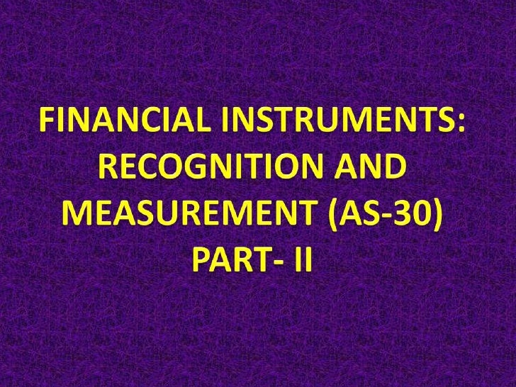 Accounting for financial asset – RecognitionWhen to recognize?On balance sheet date andWhen the entity becomes party to ...