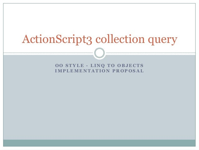 ActionScript3 collection query OO STYLE - LINQ TO OBJECTS IMPLEMENTATION PROPOSAL