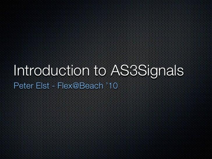 Introduction to AS3Signals Peter Elst - Flex@Beach '10