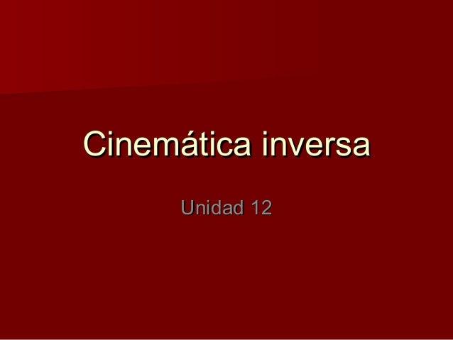 Cinemática inversaCinemática inversa Unidad 12Unidad 12