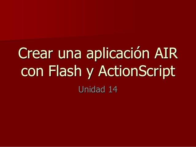 Crear una aplicación AIR con Flash y ActionScript Unidad 14