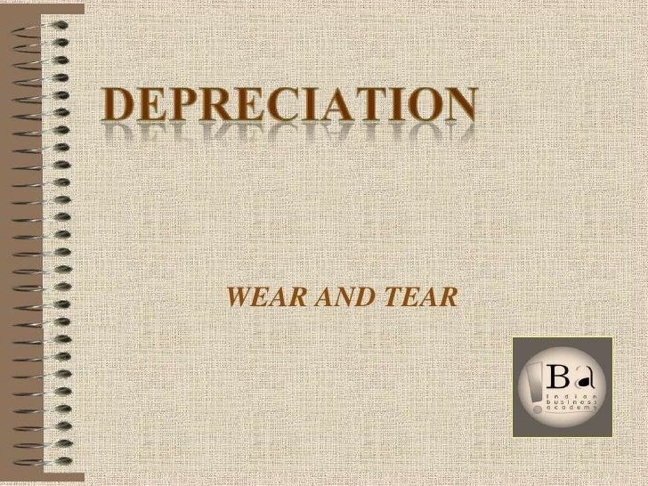 DEPRECIATION<br />WEAR AND TEAR<br />