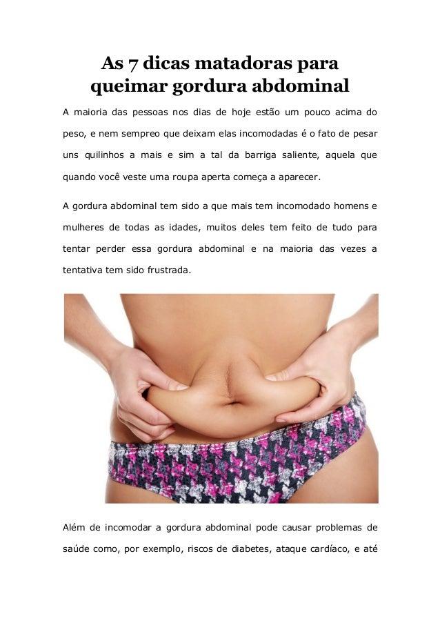 As 7 dicas matadoras para queimar gordura abdominal A maioria das pessoas nos dias de hoje estão um pouco acima do peso, e...