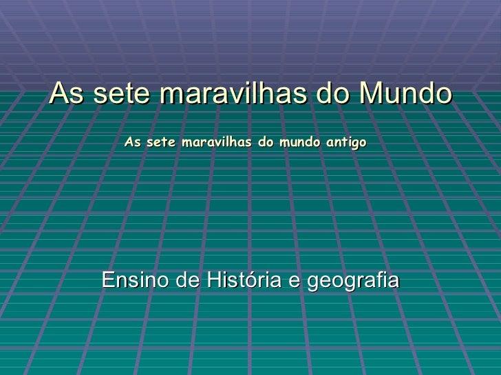 As sete maravilhas do Mundo     As sete maravilhas do mundo antigo   Ensino de História e geografia