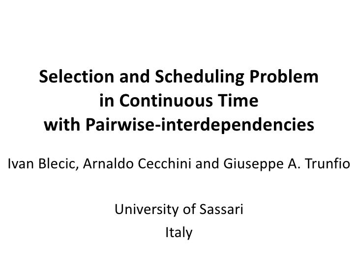 Selection and Scheduling Problem in Continuous Time with Pairwise-interdependencies Ivan Blečić, Arnaldo Cecchini, Giuseppe A. Trunfio - Department of Architecture, Planning and Design, University of Sassari, Alghero