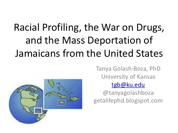 Racial Profiling, the War on Drugs, and the Mass Deportation of Jamaicans from the United States<br />Tanya Golash-Boza, P...