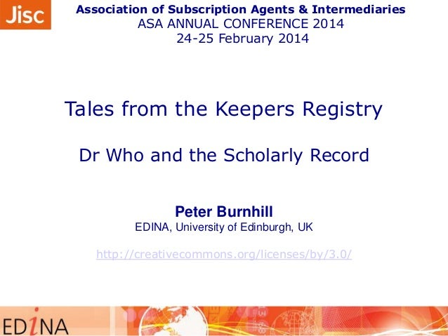 Association of Subscription Agents & Intermediaries  ASA ANNUAL CONFERENCE 2014 24-25 February 2014  Tales from the Keeper...