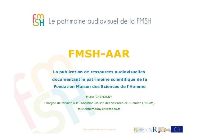 FMSH - AAR : le site Web du patrimoine scientifique audiovisuel en sciences humaines et sociales de la Fondation Maison des Sciences de l'Homme (colloque des 18 et 19 décembre 2013