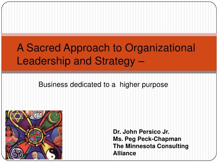 A Sacred Approach to Organizational Leadership and Strategy – <br />Business dedicated to a  higher purpose<br />Dr. John ...
