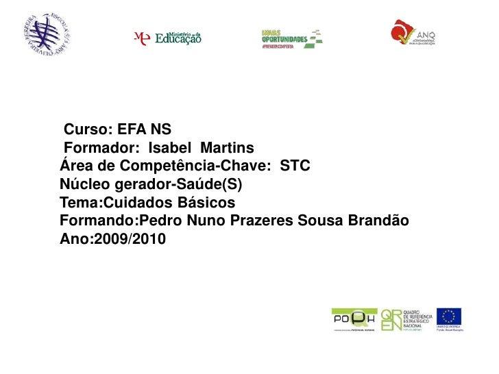 <br />Curso: EFA NS                 <br />Formador:  Isabel  Martins<br />Área de Competência-Chave:  STC<br />Núcleo ge...