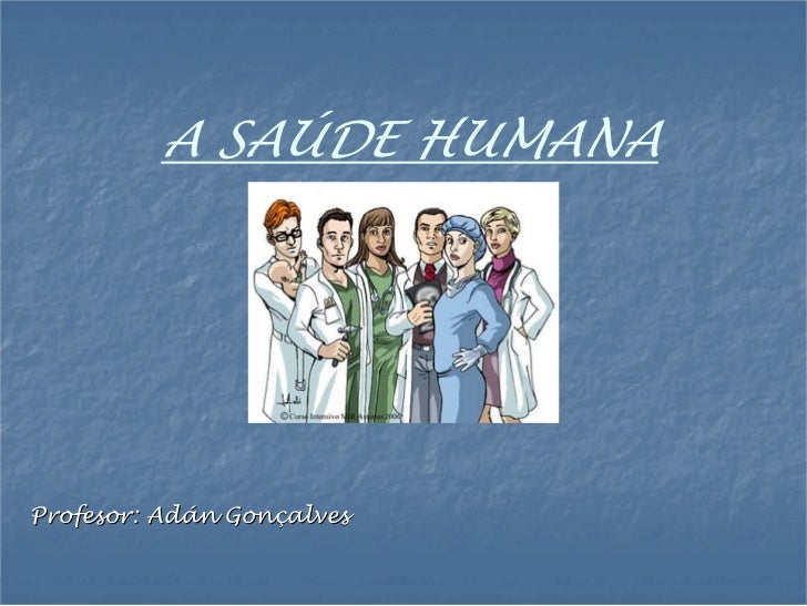 A SAÚDE HUMANAProfesor: Adán Gonçalves