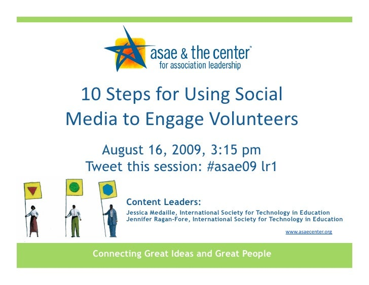 10StepsforUsingSocial MediatoEngageVolunteers     August 16, 2009, 3:15 pm   Tweet this session: #asae09 lr1      ...