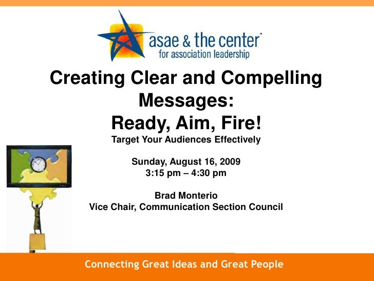 Creating Clear and Compelling Messages: Ready, Aim, Fire!<br />Target Your Audiences Effectively<br />Sunday, August 16, 2...