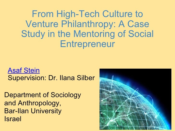 From High-Tech Culture to Venture Philanthropy: A Case Study in the Mentoring of Social Entrepreneur Asaf Stein Supervisio...