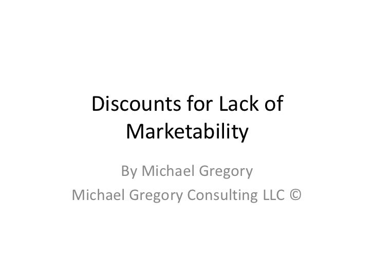 Discounts for Lack of      Marketability      By Michael GregoryMichael Gregory Consulting LLC ©