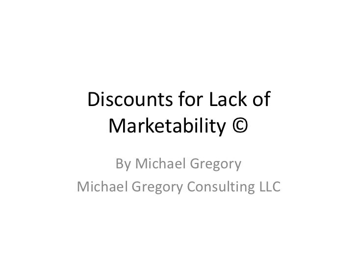 Discounts for Lack of   Marketability ©     By Michael GregoryMichael Gregory Consulting LLC