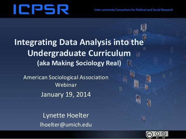 Integrating Data Analysis into the Undergraduate Curriculum (aka Making Sociology Real) American Sociological Association ...