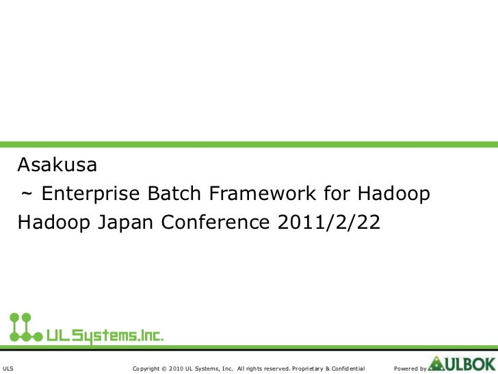 Asakusa ~ Enterprise Batch Framework for Hadoop Hadoop Japan Conference 2011/2/22