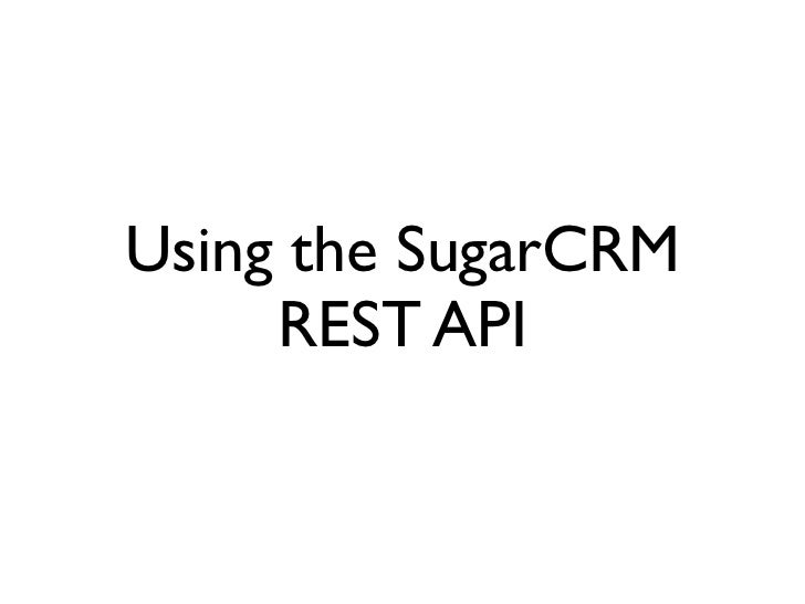 Using the SugarCRM     REST API