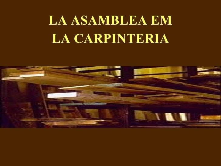 LA ASAMBLEA EM LA CARPINTERIA