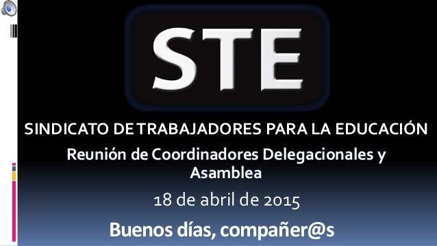 Buenos días, compañer@s Reunión de Coordinadores Delegacionales y Asamblea SINDICATO DETRABAJADORES PARA LA EDUCACIÓN 18 d...