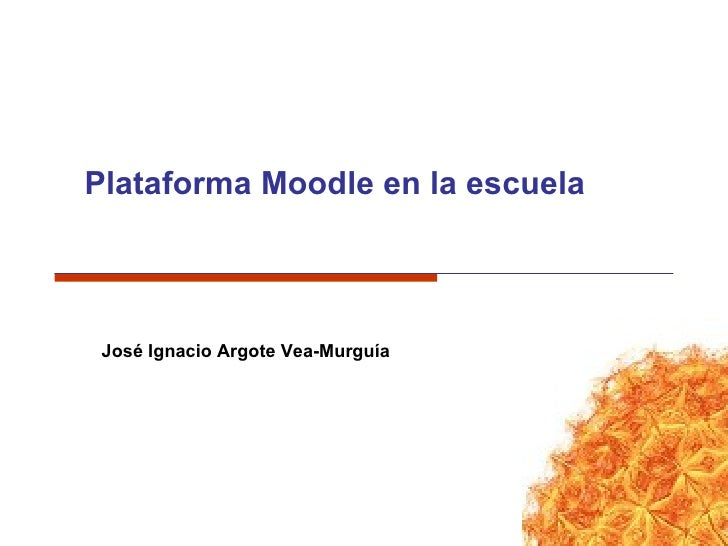 Plataforma Moodle en la escuela  José Ignacio Argote Vea-Murguía
