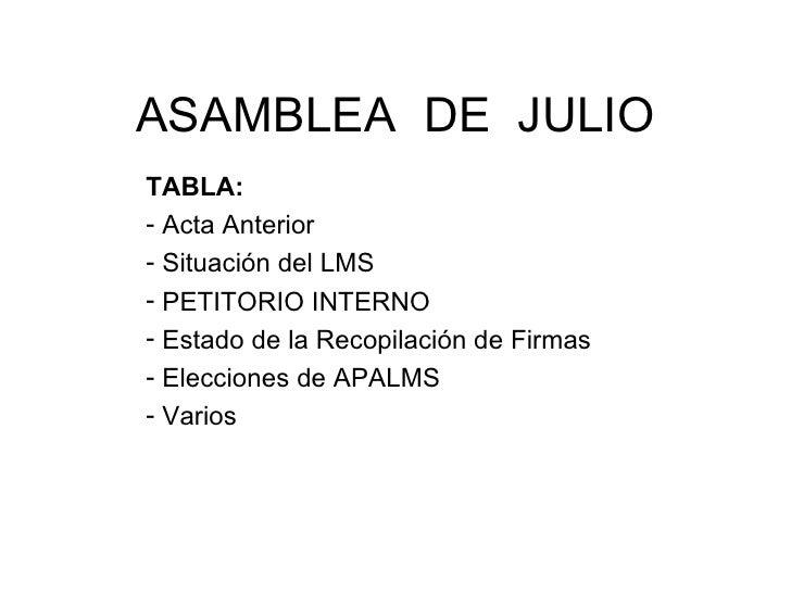 ASAMBLEA  DE  JULIO <ul><li>TABLA: </li></ul><ul><ul><ul><li>Acta Anterior </li></ul></ul></ul><ul><ul><ul><li>Situación d...
