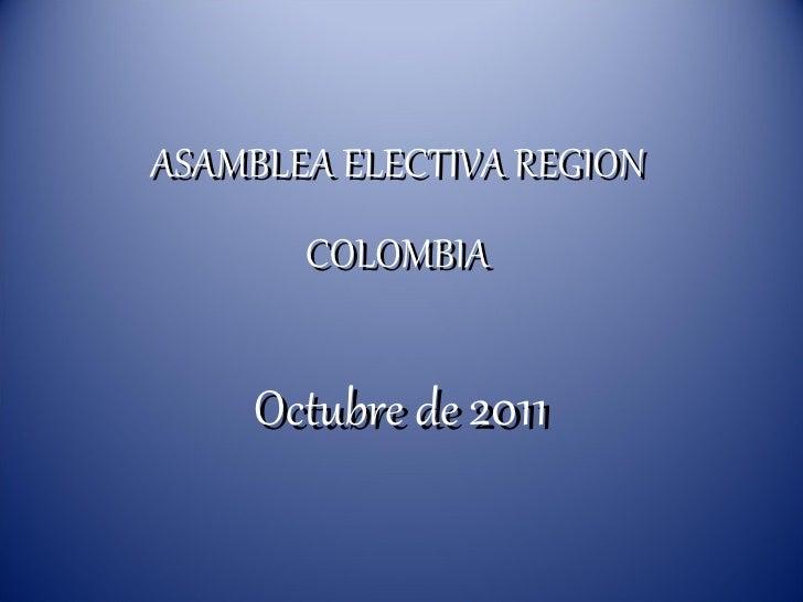 ASAMBLEA ELECTIVA REGION COLOMBIA Octubre de  2011