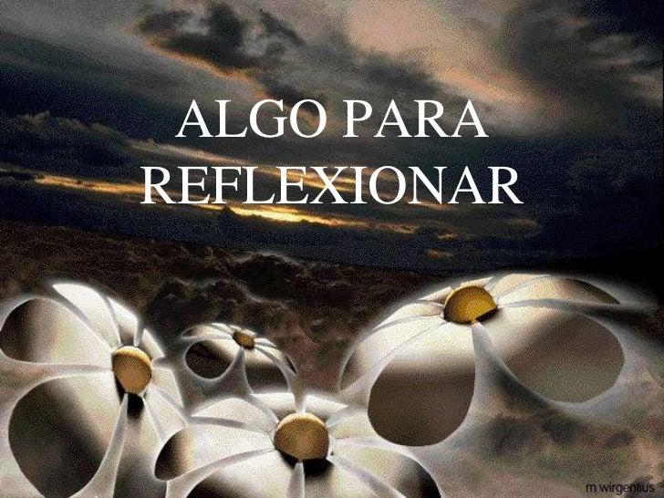 ALGO PARAREFLEXIONAR