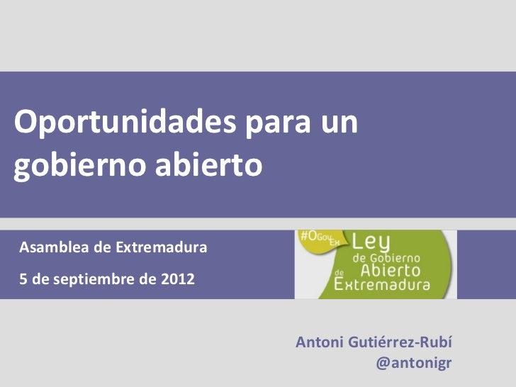 Oportunidades para ungobierno abiertoAsamblea de Extremadura5 de septiembre de 2012                          Antoni Gutiér...