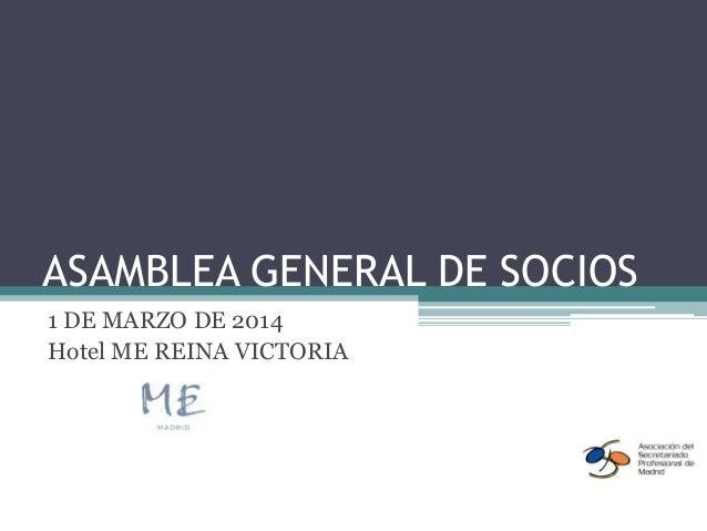 ASAMBLEA GENERAL DE SOCIOS 1 DE MARZO DE 2014 Hotel ME REINA VICTORIA