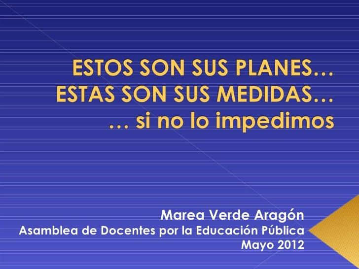 Marea Verde AragónAsamblea de Docentes por la Educación Pública                                  Mayo 2012