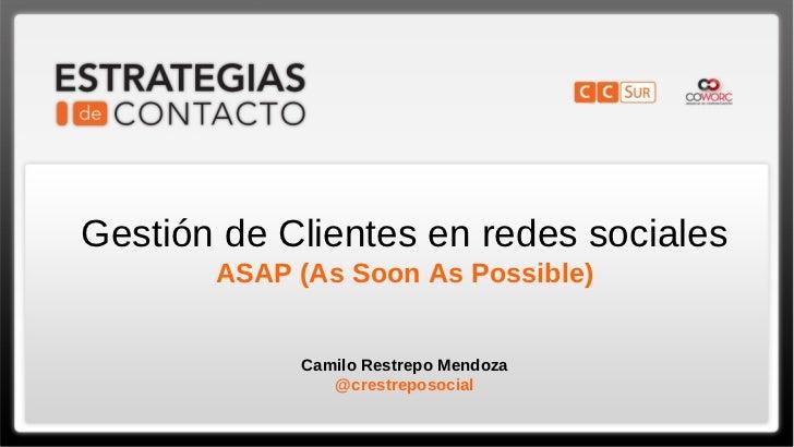 Gestión de Clientes en redes sociales       ASAP (As Soon As Possible)            Camilo Restrepo Mendoza               @c...