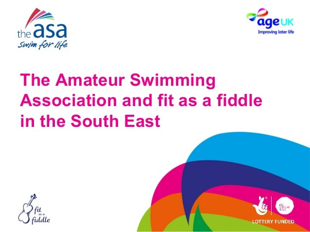 The Amateur SwimmingAssociation and fit as a fiddlein the South East
