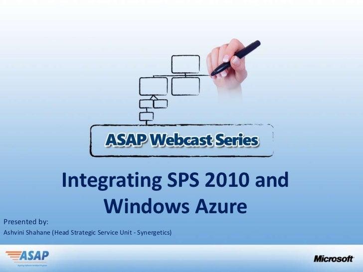 Integrating SPS 2010 andPresented by:                         Windows AzureAshvini Shahane (Head Strategic Service Unit - ...