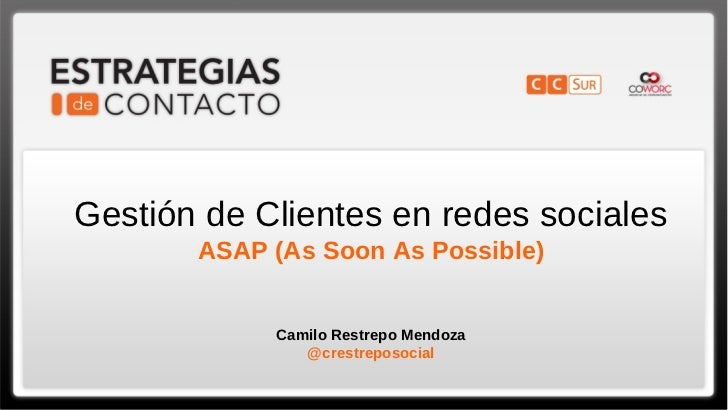Gestión de Clientes en redes sociales       ASAP (As Soon As Possible)            Camilo Restrepo Mendoza               @c...